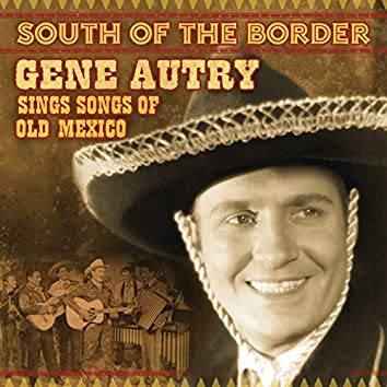 South Of The Border: Gene Autry Sings The Songs Of Old Mexico
