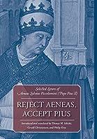 Reject Aeneas, Accept Pius: Selected Letters of Aeneas Sylvius Piccolomini (Pope Pius II)