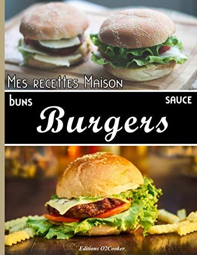 Mes recettes maison buns sauce burgers: Cahier de recettes à remplir pour vos hamburgers. Notez pour ne plus oublier. 3 parties dans le livre.