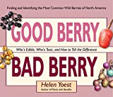 Image of Good Berry Bad Berry: Who's Edible, Who's Toxic, and How to Tell the Difference (Good...Bad)