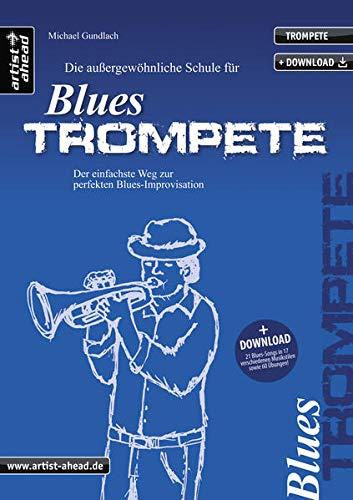 Die außergewöhnliche Schule für Blues-Trompete: Der einfachste Weg zur perfekten Blues-Improvisation (inkl. Download) Lehrbuch. Trompetenschule. Playalongs. Musiknoten.