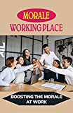 Morale Working Place: Boosting The Morale At Work: How To Boost...