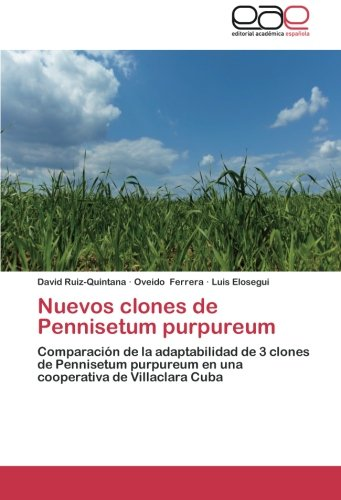 Nuevos clones de Pennisetum purpureum: Comparación de la adaptabilidad de 3 clones de Pennisetum purpureum en una cooperativa de Villaclara Cuba