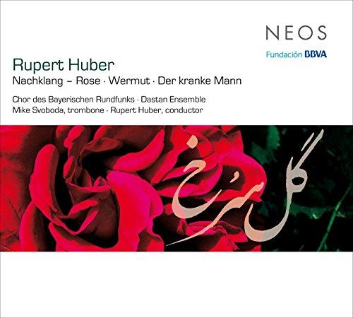 Rupert Huber: Nachklang (Rose), Wermut & Der kranke Mann