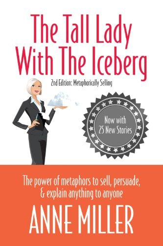 Tall Lady with the Iceberg: The Power of Metaphor to Sell, Persuade & Explain Anything to Anyone