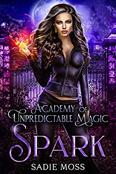 Spark (Academy of Unpredictable Magic Book 1) by [Sadie Moss]
