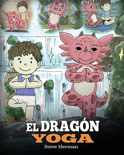 El Dragón Yoga: Un libro de dragones sobre el yoga. Enseña a tu dragón a practicar yoga. Un lindo cuento infantil para enseñar a los niños el poder ... y tener paz mental (My Dragon Books Español)