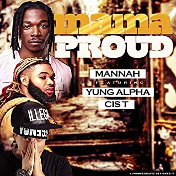 Mama Proud (feat. Yung Alpha & Cis T)