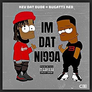 I'm Dat Ni66a (feat. Kev Dat Dude)