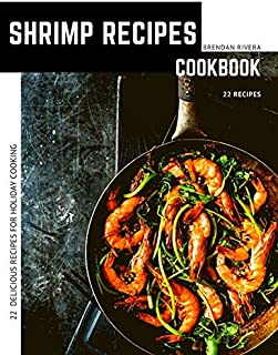 Shrimp Recipes: 22 Delicious Recipes For Holiday Cooking
