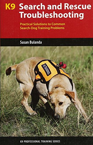 K9 Search and Rescue Troubleshooting: Practical Solutions to Common Search-Dog Training Problems (K9 Professional Training Series)