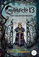 Candlewicke 13: The 13th Hour Begins: Book Four of the Candlewicke 13 Series