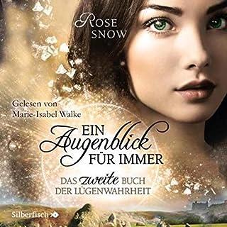 Das zweite Buch der Lügenwahrheit     Ein Augenblick für immer - Die Bücher der Lügenwahrheit 2              Autor:                                                                                                                                 Rose Snow                               Sprecher:                                                                                                                                 Marie-Isabel Walke                      Spieldauer: 11 Std. und 2 Min.     Noch nicht bewertet     Gesamt 0,0