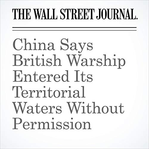 China Says British Warship Entered Its Territorial Waters Without Permission copertina