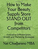 How to Make Your Beauty Supply Store STAND OUT from Competitors: Innovative Differentiation, Growth and Marketing Strategies