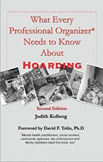 What Every Professional Organizer Needs to Know about Hoarding: Mental health practitioners, social workers, community agencies, law enforcement and family ... need this book too! (English Edition)