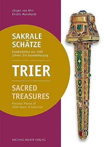 Trier - Sakrale Schätze / Sacred Treasures: Kostbarkeiten aus 1500 Jahren: Ein Auswahlkatalog / Precious Pieces of 1500 Years: A Selection