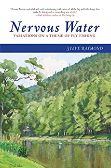 Nervous Water: Variations on a Theme of Fly Fishing by [Steve Raymond]