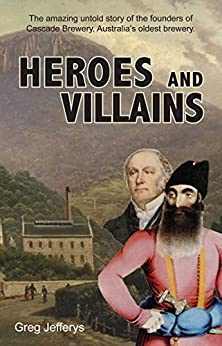 Heroes and Villains: The amazing story of two men who changed Australia's history. by [Greg Jefferys]