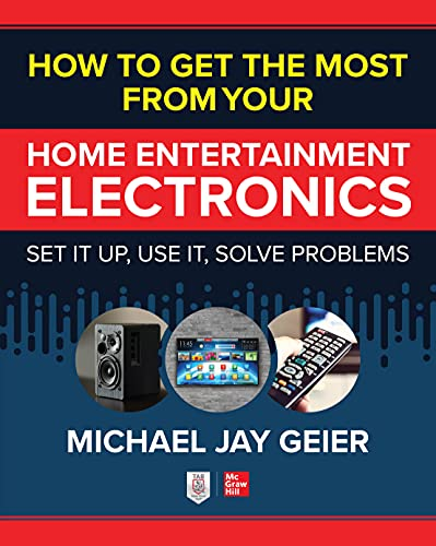 How to Get the Most from Your Home Entertainment Electronics: Set It Up, Use It, Solve Problems (English Edition)