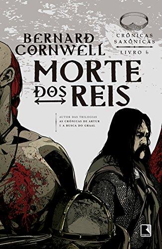 Morte dos reis - Crônicas saxônicas - vol. 6