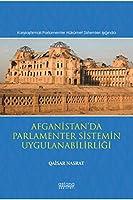 Afganistan'da Parlamenter Sistemin Uygulanabilirligi; (Karsilastirmali Parlamenter Hükümet Sistemleri Isiginda)