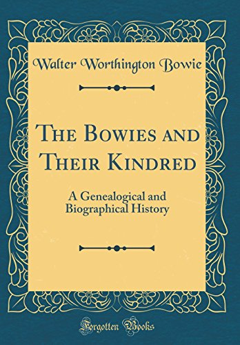 The Bowies and Their Kindred: A Genealogical and Biographical History (Classic Reprint)