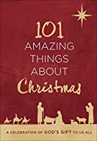 101 Amazing Things About Christmas: A Celebration of God's Gift to Us All