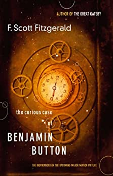 The Curious Case of Benjamin Button: The Inspiration for the Upcoming Major Motion Picture by [F. Scott Fitzgerald]