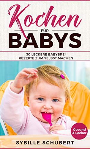 Kochen für Babys: 30 leckere Babybrei Rezepte zum selbst machen