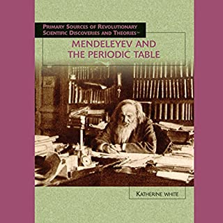 Mendeleyev and the Periodic Table                    By:                                                                                                                                 Katherine White                               Narrated by:                                                                                                                                 Jay Snyder                      Length: 1 hr and 14 mins     1 rating     Overall 4.0