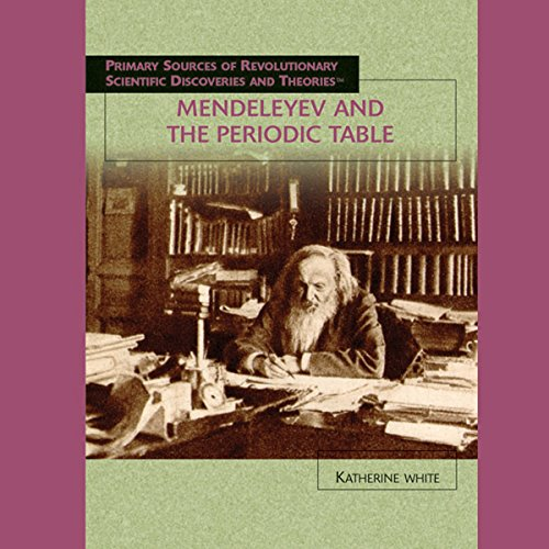 Mendeleyev and the Periodic Table                    By:                                                                                                                                 Katherine White                               Narrated by:                                                                                                                                 Jay Snyder                      Length: 1 hr and 14 mins     8 ratings     Overall 3.8
