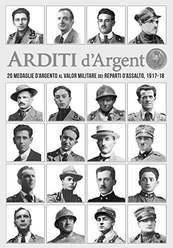 Arditi d'Argento: 20 Medaglie d'Argento al Valore Militare...
