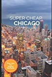 Super Cheap Chicago Travel Guide 2021: How to Enjoy a $1,000 Trip to Chicago for $150