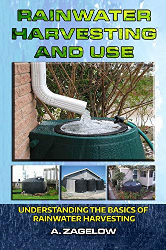 Rainwater Harvesting and Use: Understanding the Basics of Rainwater Harvesting (Water Conservation, Resource Management, Crisis, water storage, water security)