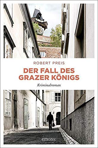 Der Fall des Grazer Königs: Kriminalroman (Armin Trost)