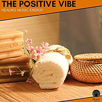 The Positive Vibe - Healing Music Energy