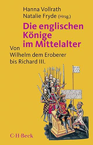 Die englischen Könige im Mittelalter: Von Wilhelm dem Eroberer bis Richard III.