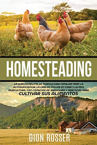 Homesteading: La Guía Completa de Agricultura Familiar para