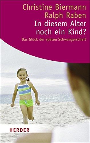 In diesem Alter noch ein Kind?: Das Glück der späten Schwangerschaft (HERDER spektrum)