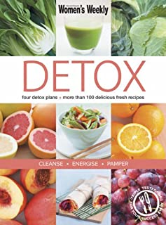 Detox: Four Detox Plans - More Than 100 Delicious Fresh Recipes - Cleanse Energise Pamper (Australian Women's Weekly)