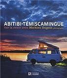 Abitibi-Témiscamingue - Sur la route avec Mathieu Dupuis, photographe