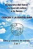 El secreto del tarot y tu signo del zodiaco a tu favor: Cancer y la infidelidad Libro y cuaderno de trabajo 2 en 1