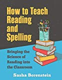 How to Teach Reading and Spelling: Bringing the Science of Reading into the Classroom