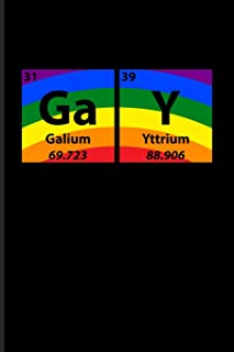 Gay Galium Yttrium: Gay Periodic Table Of Elements Journal For Lgbtq Rights, Pride Parade, Social Movements, Lesbian & Gay Humor Fans - 6x9 - 100 Blank Lined Pages