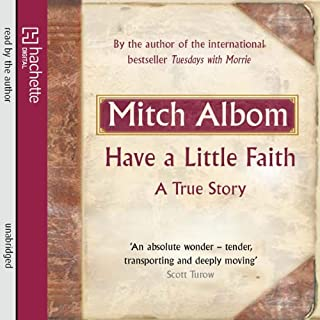 Have a Little Faith     A True Story              By:                                                                                                                                 Mitch Albom                               Narrated by:                                                                                                                                 Mitch Albom                      Length: 4 hrs and 48 mins     21 ratings     Overall 3.8