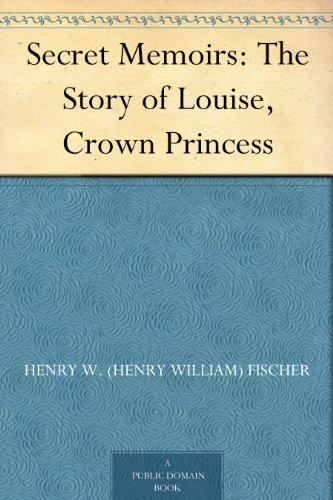 Secret Memoirs: The Story of Louise, Crown Princess (English Edition)
