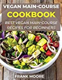 Vegan Main-Course Cookbook: Best Vegan Main-Course Recipes for Beginners