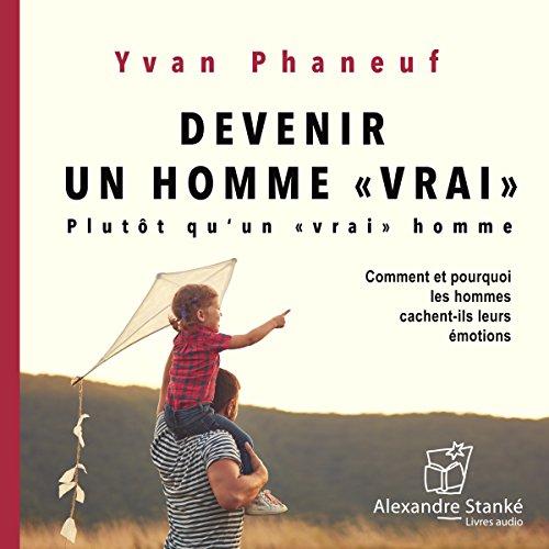 """Devenir un homme """"vrai"""". Plutôt qu'un """"vrai"""" homme audiobook cover art"""