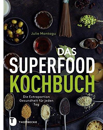 Das Superfood-Kochbuch - Die Extraportion Gesundheit für jeden Tag